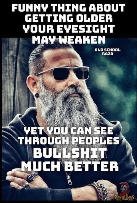 funny older eyesight weaken see through bullshit much better