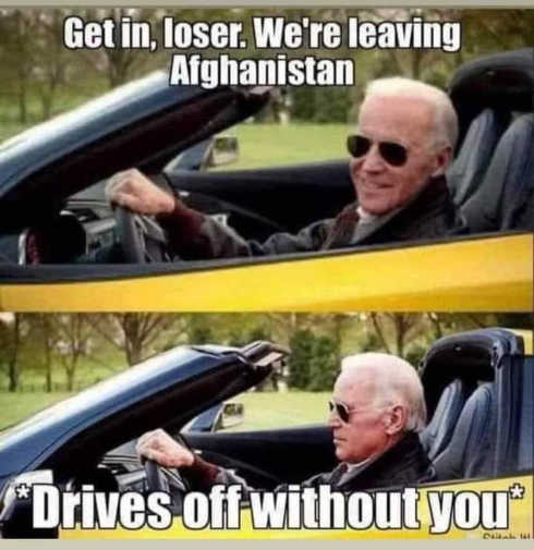 joe biden get in loser leaving afghanistan drives off without you