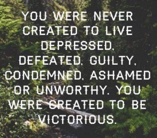 message never created live depressed defeated to be victorious