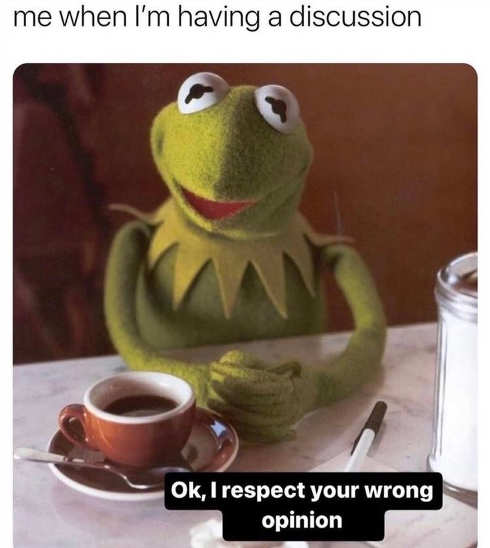 kermit discussion respecting wrong opinion