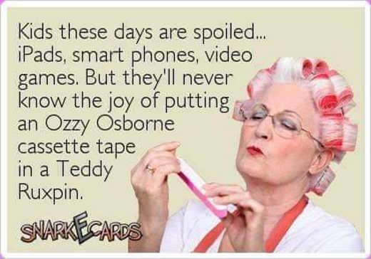 kids spoiled today iphones ipad never joy ozzy osborne teddy ruxpin age