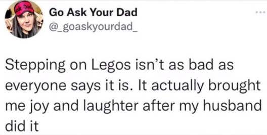 tweet so your dad stepping on lego joy laughter