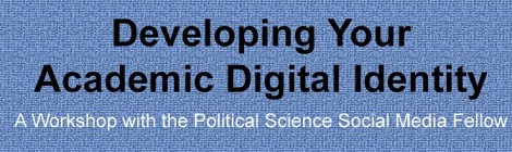 PD Workshop: Developing Your Academic Digital Identity, Thursday, October 3rd, 4:15-6:15