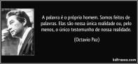 frase-a-palavra-e-o-proprio-homem-somos-feitos-de-palavras-elas-sao-nossa-unica-realidade-ou-pelo-octavio-paz-109853