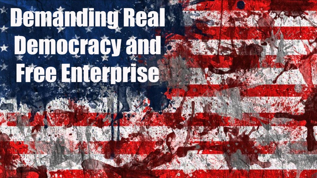Democracty America is neither Democratic nor a Free Enterprise country. Can we make it so