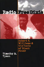 Radio Free Dixie. Robert F. Williams and the Roots of Black Power. Timothy B. Tyson