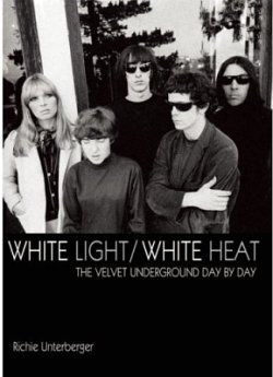 White Light/White Heat: The Velvet Underground Day-By-Day. Richie Unterberger
