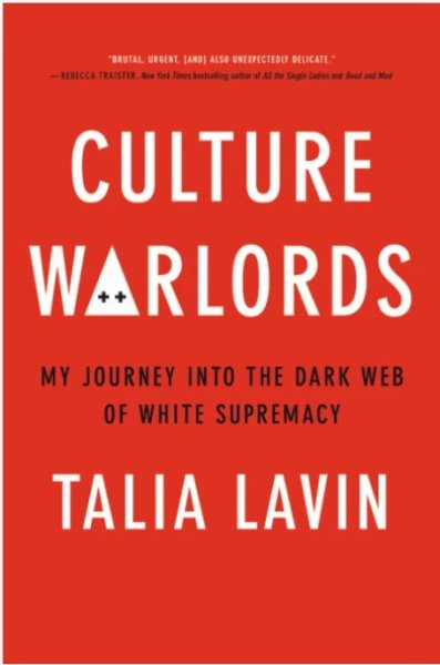 Culture Warlords. My Journey Into the Dark Web of White Supremacy. Talia Lavin.