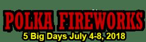 Polka Fireworks July 4-8, 2018