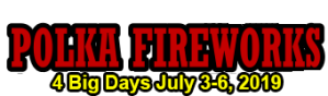 Polka Fireworks July 3 through July 6, 2019