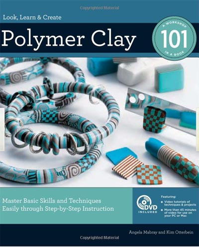 Polymer Clay 101 by Angela Mabray and Kim Otterbein