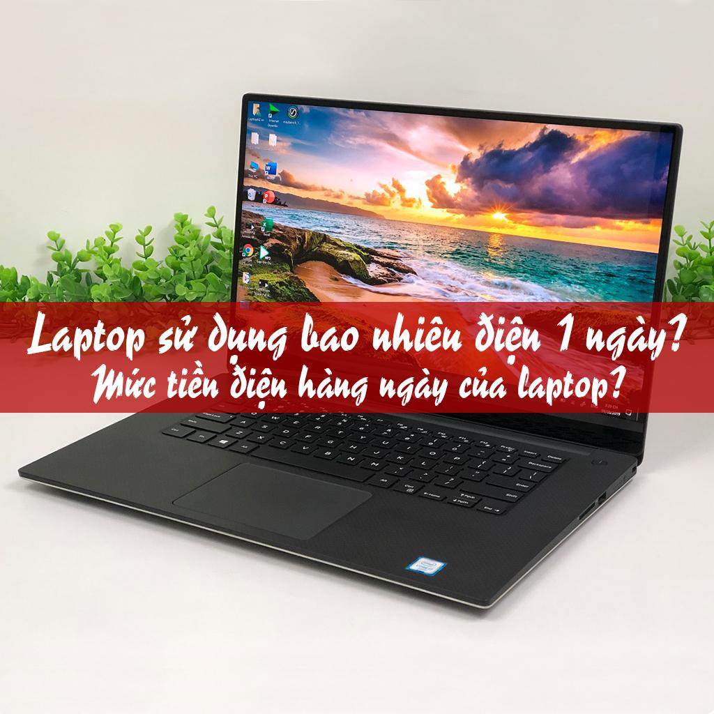 Laptop sử dụng bao nhiêu điện 1 ngày?
