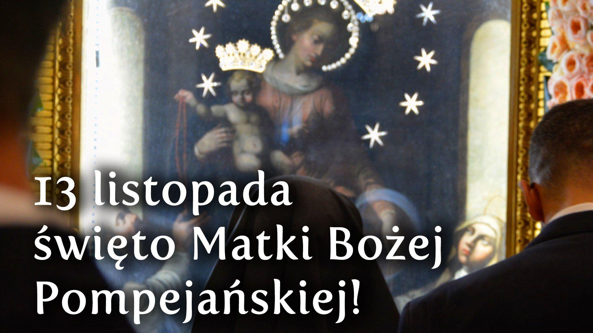 13 listopada – ważna rocznica dla czcicieli Matki Bożej Pompejańskiej!