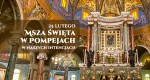 Msza św. w Pompejach - 25 lutego 2021
