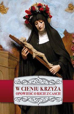 Książka: W cieniu Krzyża. Święta Rita z Cascii – biografia, modlitwy, świadectwa!