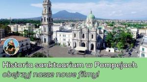Historia sanktuarium w Pompejach – obejrzyj nasze nowe filmiki!
