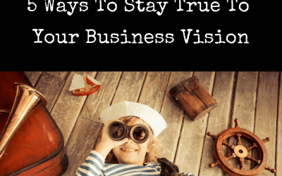 5 Ways To Stay True To Your Business Vision