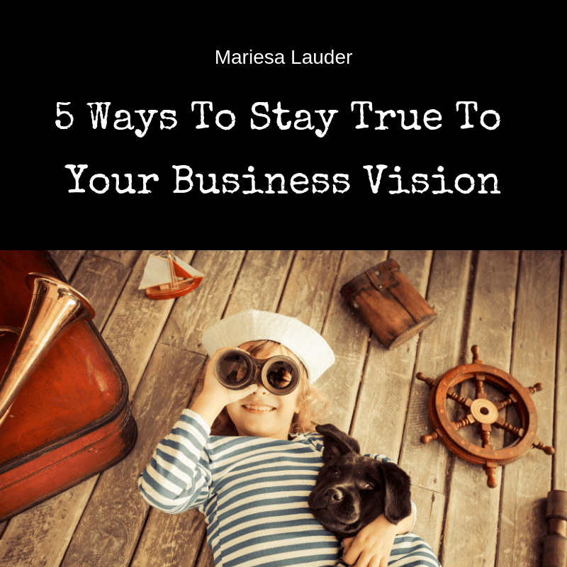5 Ways to Stay True to Your Business Vision Ponderings Australia Magazine