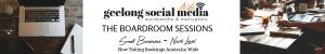 Geelong Social Media Boardroom Sessions
