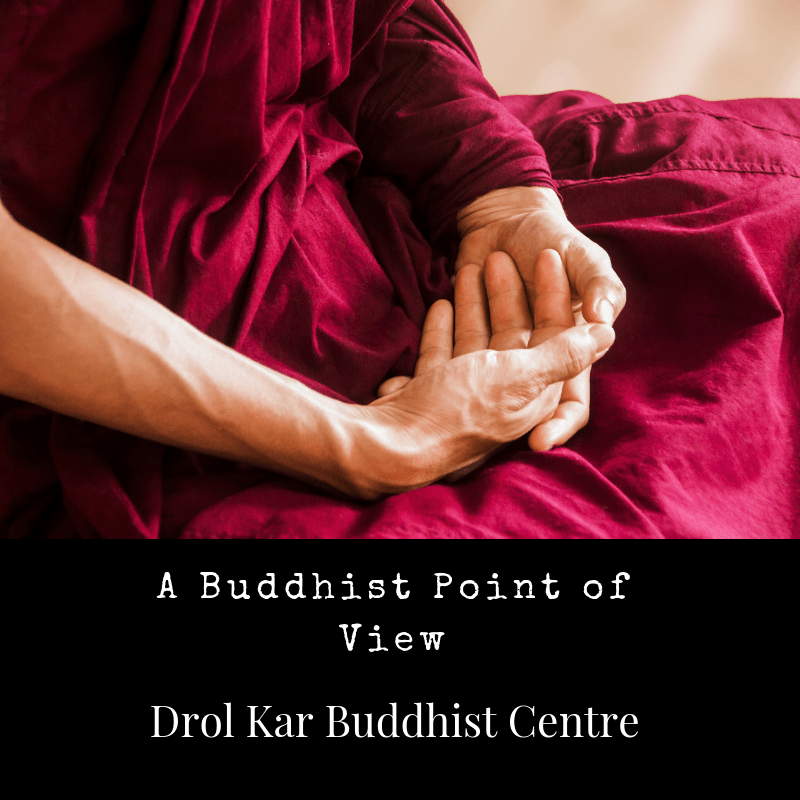 A Buddhist Point of View Drol Kar Buddhist Centre