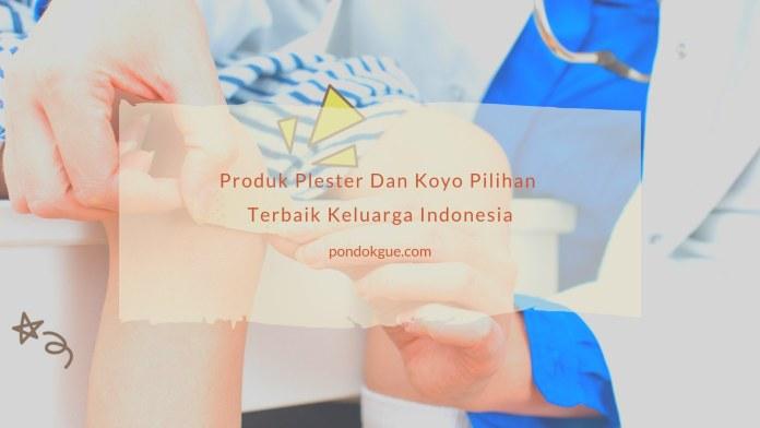 Produk Plester Dan Koyo Pilihan Terbaik Keluarga Indonesia