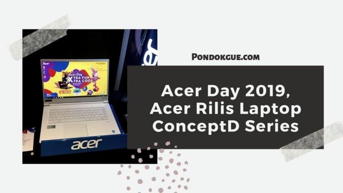 Acer Day 2019, Acer Rilis Laptop ConceptD Series