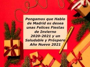 Pongamos que Hablo de Madrid os desea unas Felices Fiestas de Invierno 2020-2021 y un Saludable y Próspero Año Nuevo 2021