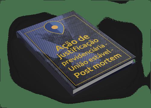 Ação de Justificação Previdenciária - União Estável - Post Mortem