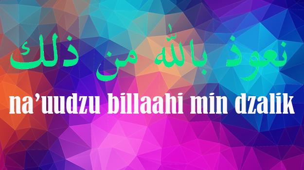 tulisan arab naudzubillah min dzalik