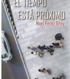 El tiempo está próximo de Noel Pérez Brey