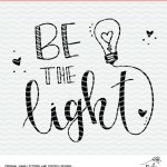 Be the Light Teacher Cut File – Free Cut File – Silhouette and Cricut Project Idea