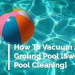 How To Vacuum An Above Ground Pool [Swimming Pool Cleaning]