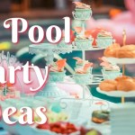 50+ Awesome Pool Party Ideas for Every Occasions in This Summer