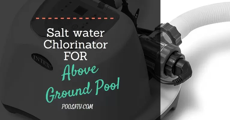 BEST SALT WATER CHLORINATOR FOR ABOVE GROUND POOLS