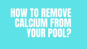 How to Remove Calcium from Your Pool