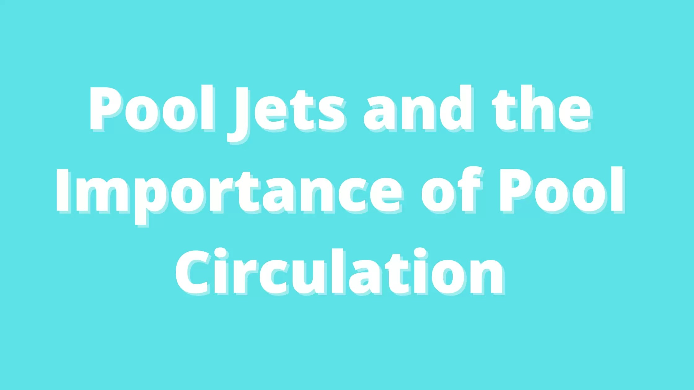 Importance of Pool Circulation