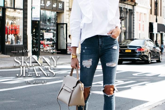 原來 2018 年 Skinny Jeans 要配這件單品才稱得上「時尚」!