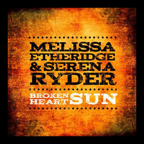 Melissa Etheridge and Serena Ryder - Broken Heart Sun