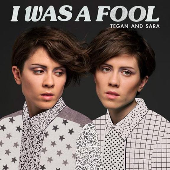 "Tegan and Sara ""I Was A Fool"""