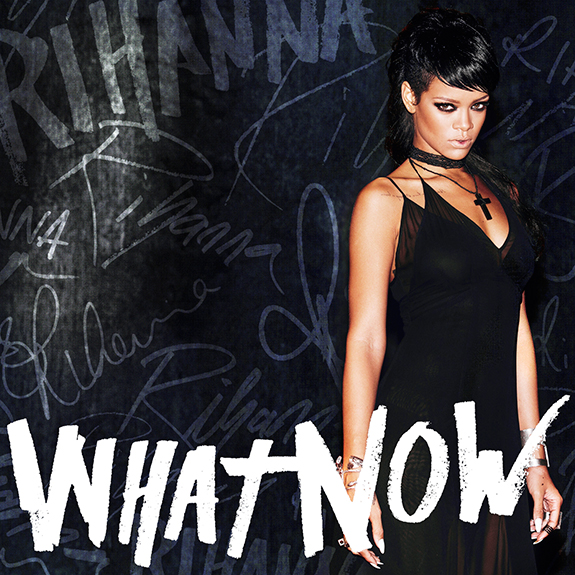 "Rihanna ""What Now"""