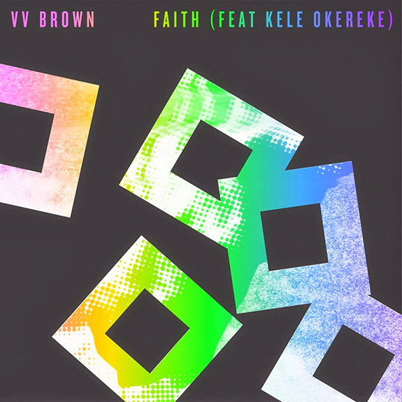 "V V Brown ""Faith"" (featuring Kele Okereke)"