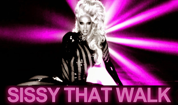 "RuPaul ""Sissy That Walk"""