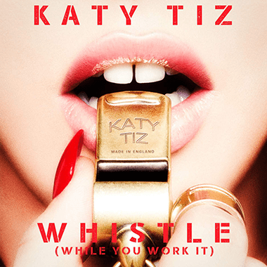 Katy Tiz 'Whistle (While You Work It)'