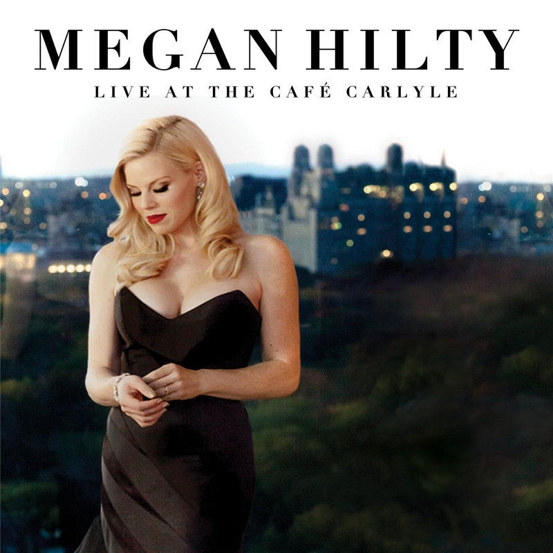 CATCH MEGAN HILTY AT NYC'S FAMED CAFÉ CARLYLE!