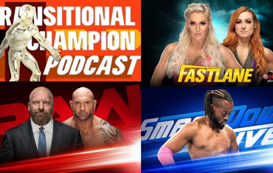 Transitional Champion Podcast Episode 7 - Fastlane Pulled A Fast One