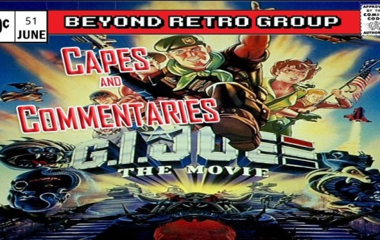 Capes and Commentaries #51 - G.I. Joe The Movie