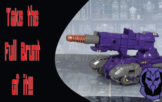 Take the Full Brunt of It!!!Transformers Siege War for Cybertron Brunt