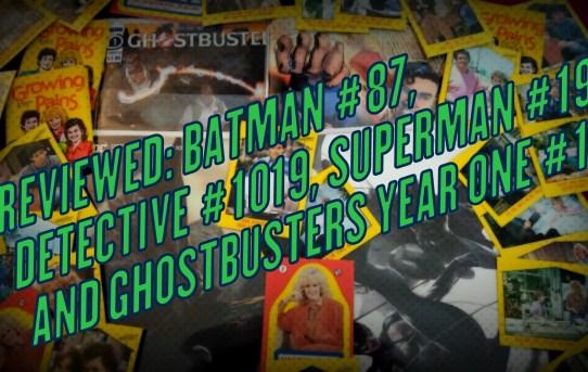 Nerd News Desk - Ghostbusters Year One, Batman, Detective, Superman REVIEWED!