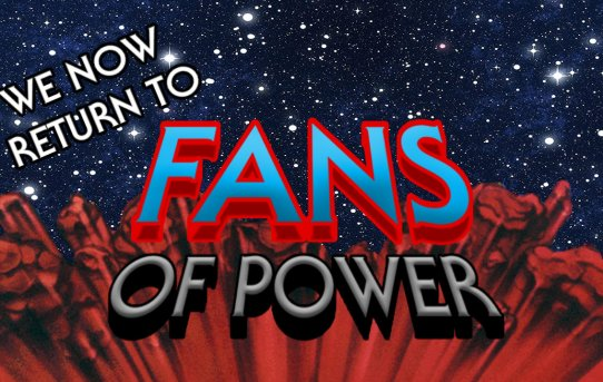 Fans of Power #241 - We Now Return To Fans of Power!