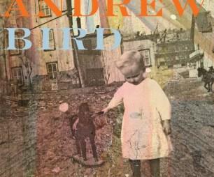 """Andrew Bird, """"Break It Yourself"""""""